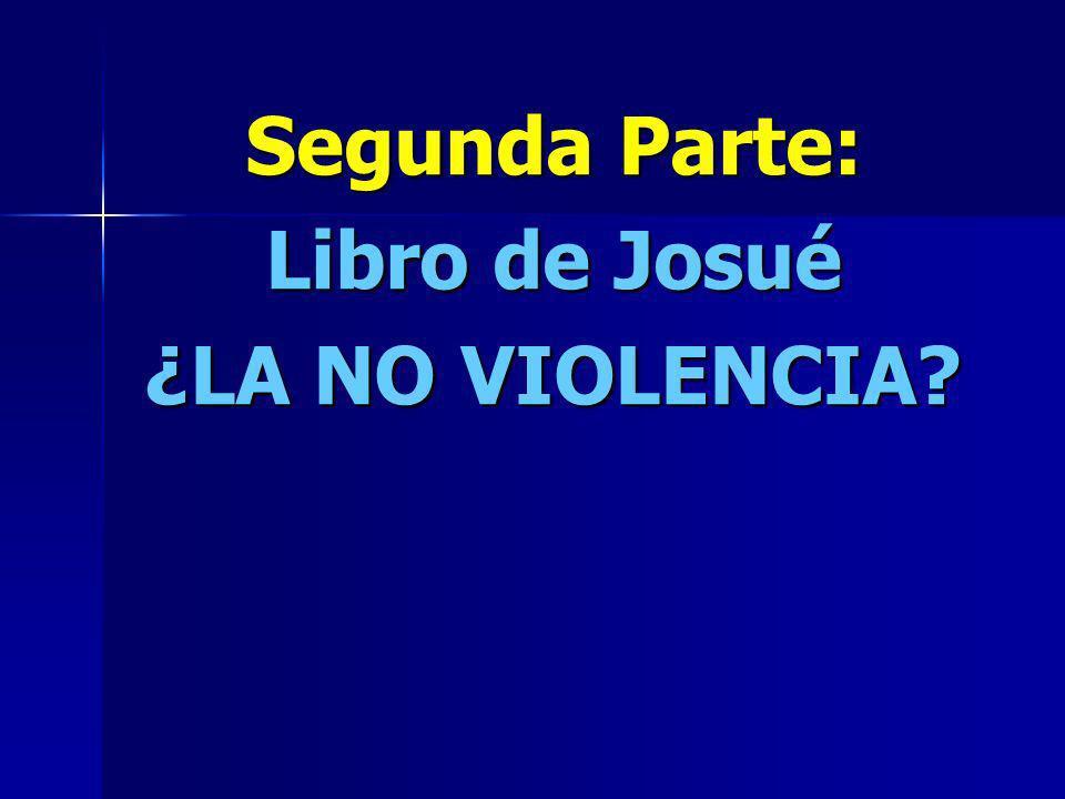 Segunda Parte: Libro de Josué ¿LA NO VIOLENCIA?