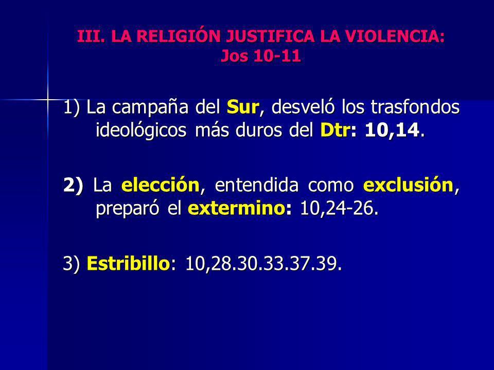III. LA RELIGIÓN JUSTIFICA LA VIOLENCIA: Jos 10-11 1) La campaña del Sur, desveló los trasfondos ideológicos más duros del Dtr: 10,14. 2) La elección,