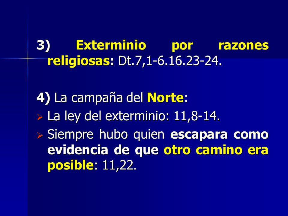 3) Exterminio por razones religiosas: Dt.7,1-6.16.23-24. 4) La campaña del Norte: La ley del exterminio: 11,8-14. La ley del exterminio: 11,8-14. Siem