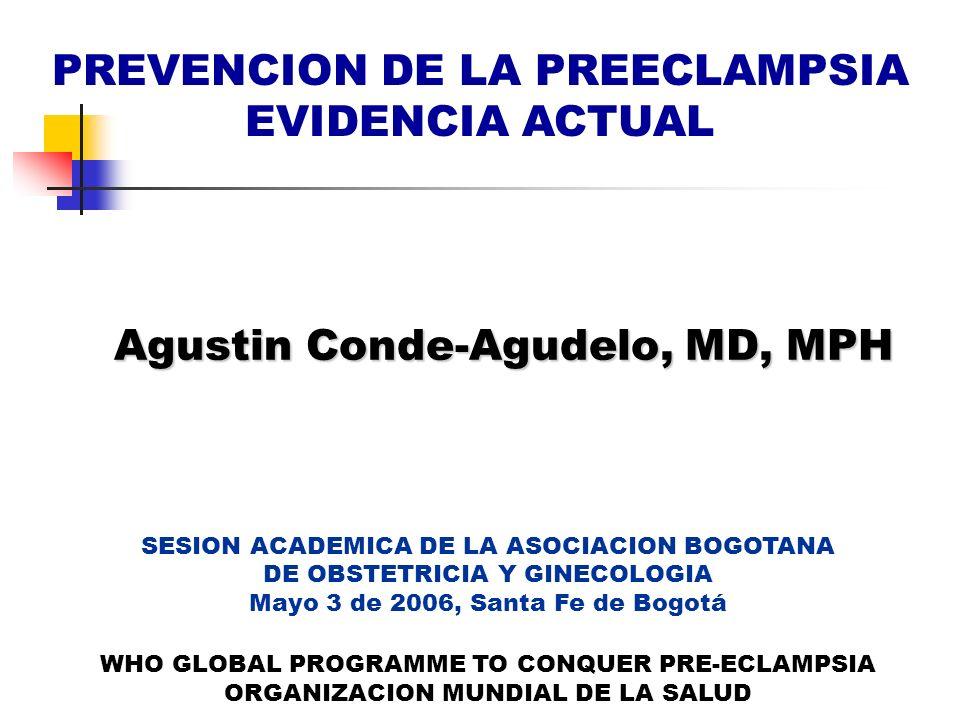 Agustin Conde-Agudelo, MD, MPH SESION ACADEMICA DE LA ASOCIACION BOGOTANA DE OBSTETRICIA Y GINECOLOGIA Mayo 3 de 2006, Santa Fe de Bogotá WHO GLOBAL P