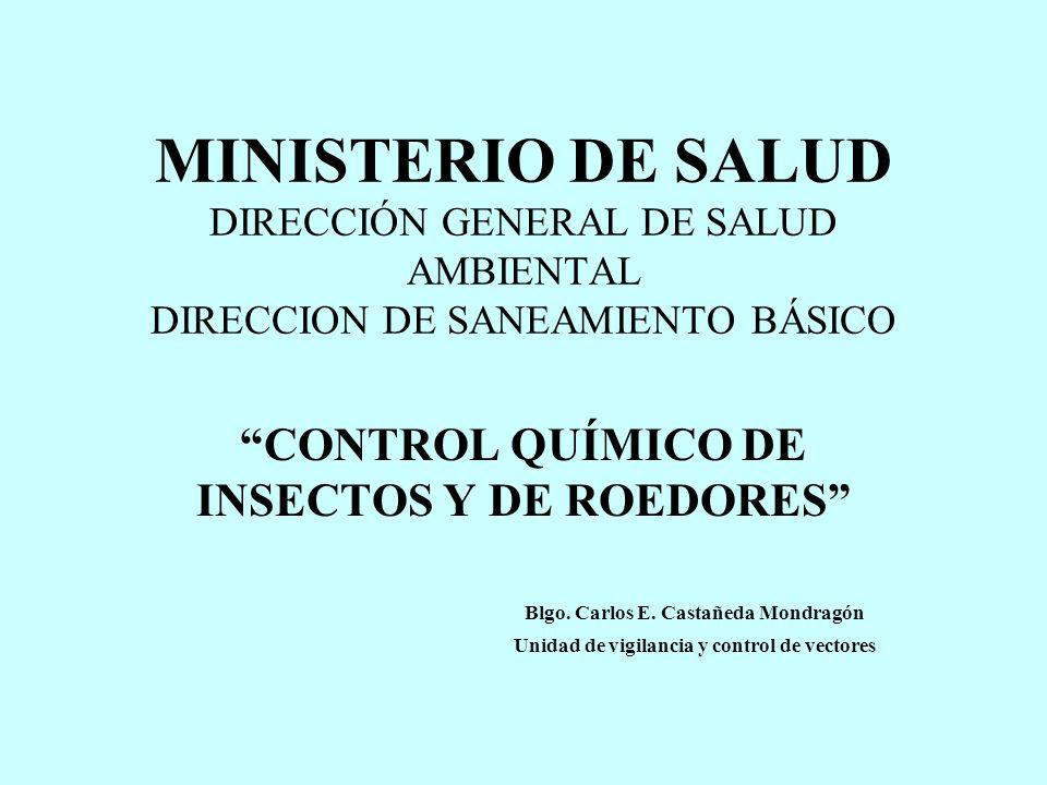 MINISTERIO DE SALUD DIRECCIÓN GENERAL DE SALUD AMBIENTAL DIRECCION DE SANEAMIENTO BÁSICO CONTROL QUÍMICO DE INSECTOS Y DE ROEDORES Blgo. Carlos E. Cas