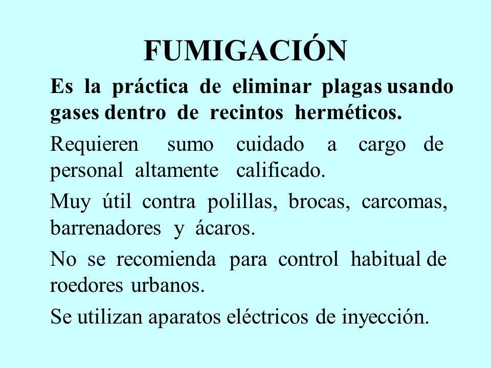 FUMIGACIÓN Es la práctica de eliminar plagas usando gases dentro de recintos herméticos. Requieren sumo cuidado a cargo de personal altamente califica