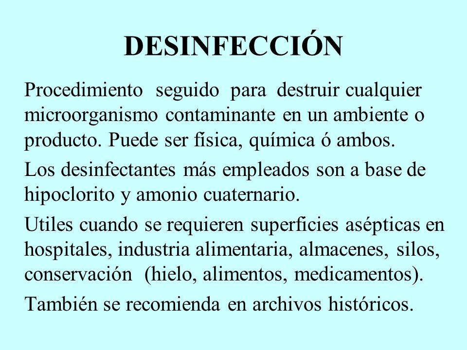DESINFECCIÓN Procedimiento seguido para destruir cualquier microorganismo contaminante en un ambiente o producto. Puede ser física, química ó ambos. L