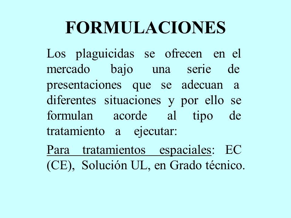 FORMULACIONES Los plaguicidas se ofrecen en el mercado bajo una serie de presentaciones que se adecuan a diferentes situaciones y por ello se formulan