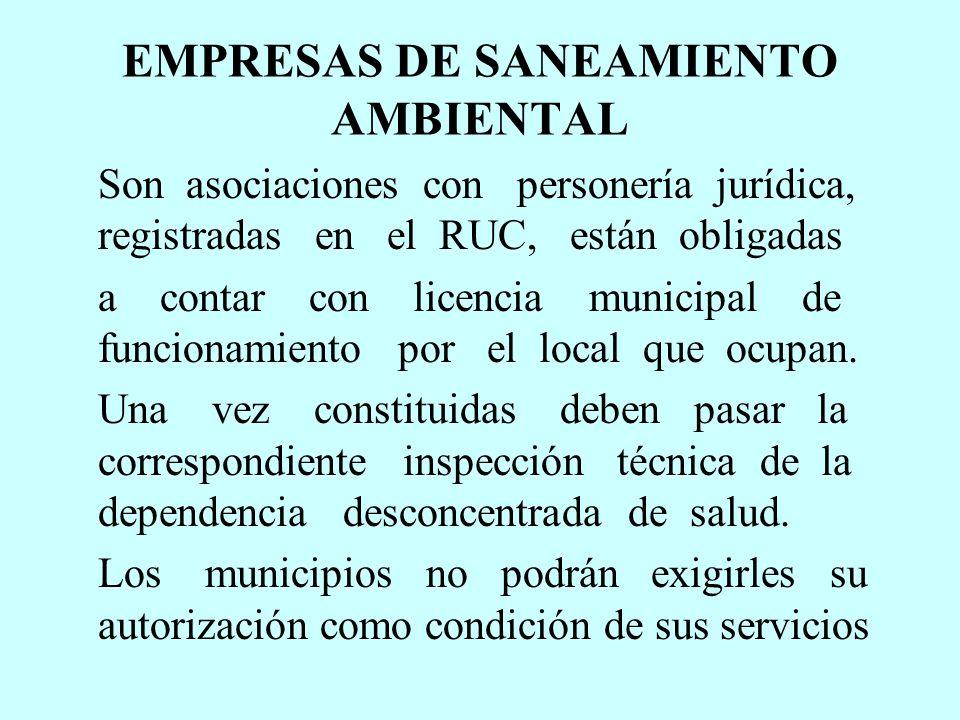 EMPRESAS DE SANEAMIENTO AMBIENTAL Son asociaciones con personería jurídica, registradas en el RUC, están obligadas a contar con licencia municipal de