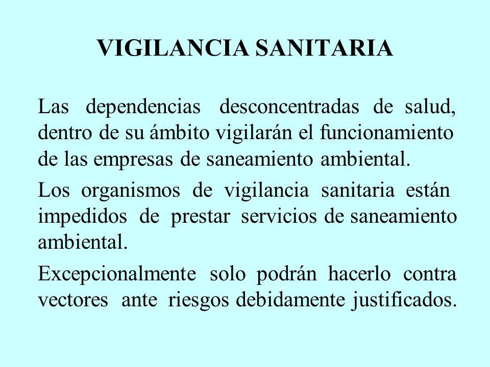 VIGILANCIA SANITARIA Las dependencias desconcentradas de salud, dentro de su ámbito vigilarán el funcionamiento de las empresas de saneamiento ambient