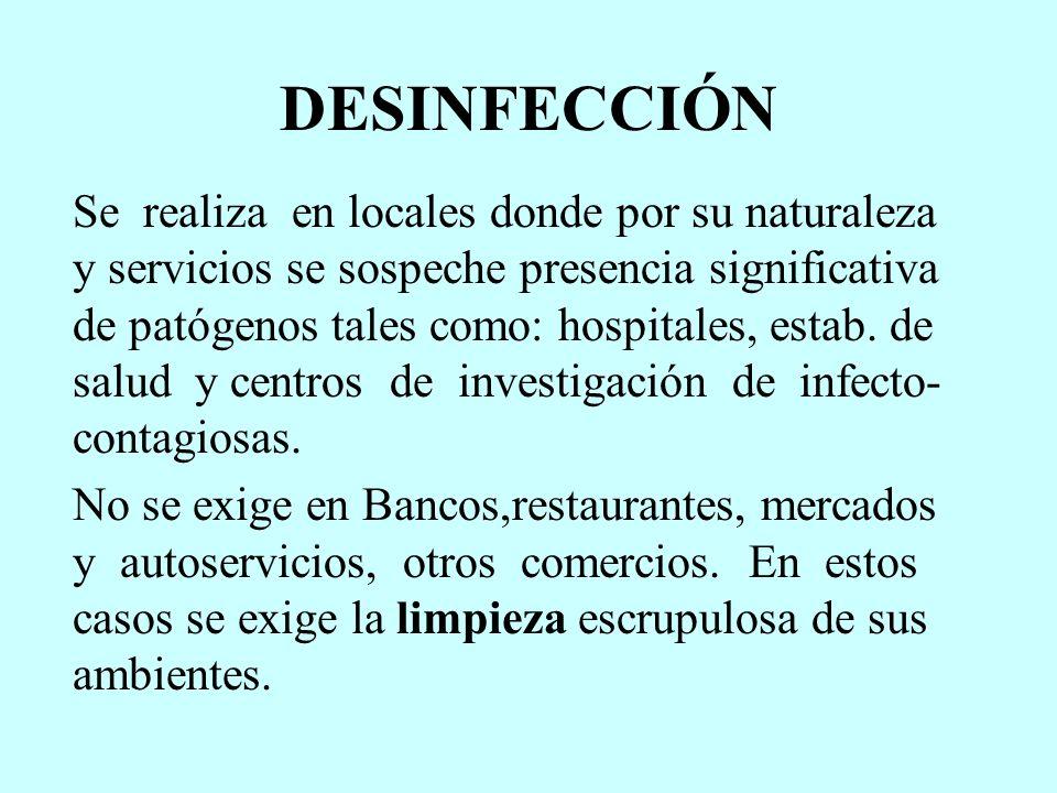 DESINFECCIÓN Se realiza en locales donde por su naturaleza y servicios se sospeche presencia significativa de patógenos tales como: hospitales, estab.