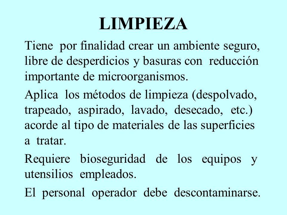 LIMPIEZA Tiene por finalidad crear un ambiente seguro, libre de desperdicios y basuras con reducción importante de microorganismos. Aplica los métodos