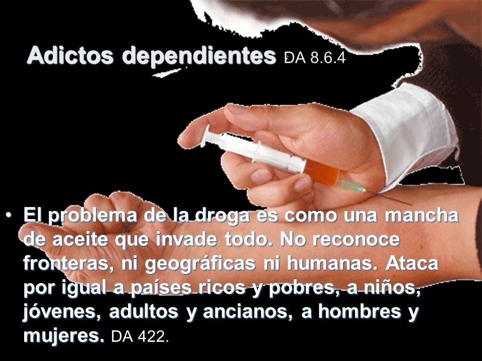 Adictos dependientes Adictos dependientes DA 8.6.4 ElEl problema de la droga es como una mancha de aceite que invade todo.