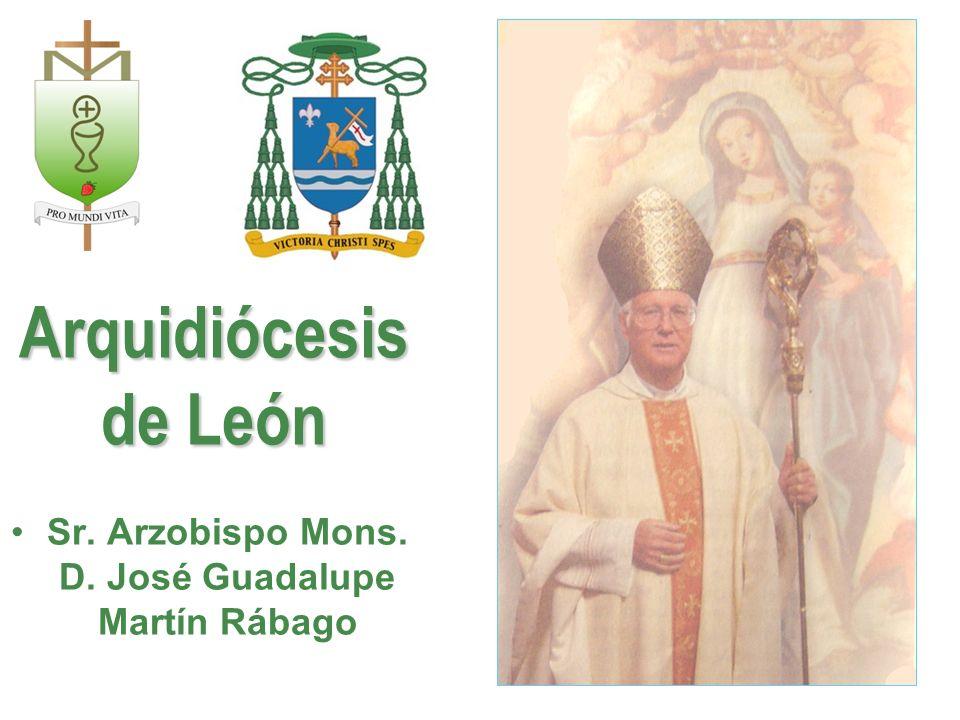 Arquidiócesis de León Sr. Arzobispo Mons. D. José Guadalupe Martín Rábago