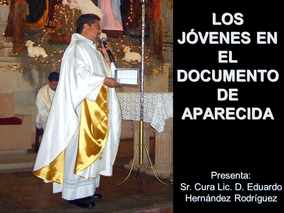 LOS JÓVENES EN EL DOCUMENTO DE APARECIDA Presenta: Sr. Cura Lic. D. Eduardo Hernández Rodríguez