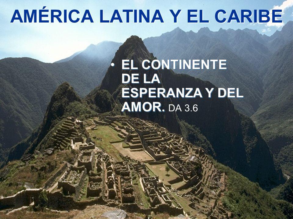 AMÉRICA LATINA Y EL CARIBE EL CONTINENTE DE LA ESPERANZA Y DEL AMOR. DA 3.6