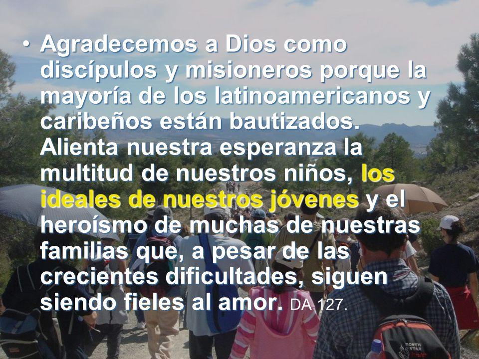 AgradecemosAgradecemos a Dios como discípulos y misioneros porque la mayoría de los latinoamericanos y caribeños están bautizados.