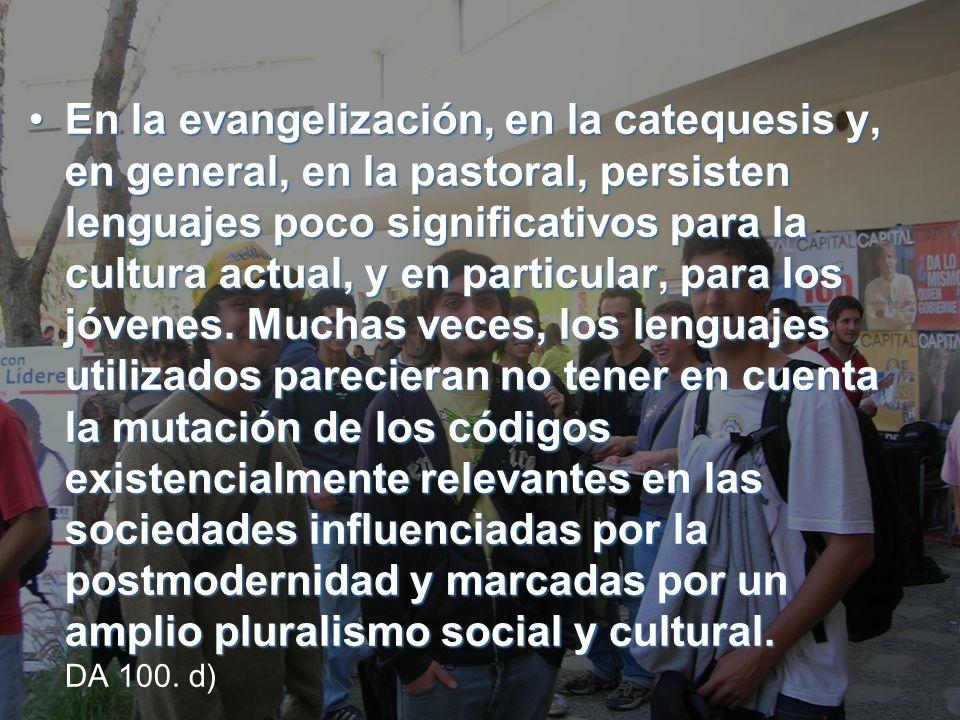 EnEn la evangelización, en la catequesis y, en general, en la pastoral, persisten lenguajes poco significativos para la cultura actual, y en particular, para los jóvenes.