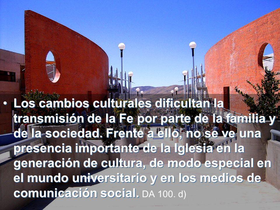 LosLos cambios culturales dificultan la transmisión de la Fe por parte de la familia y de la sociedad.