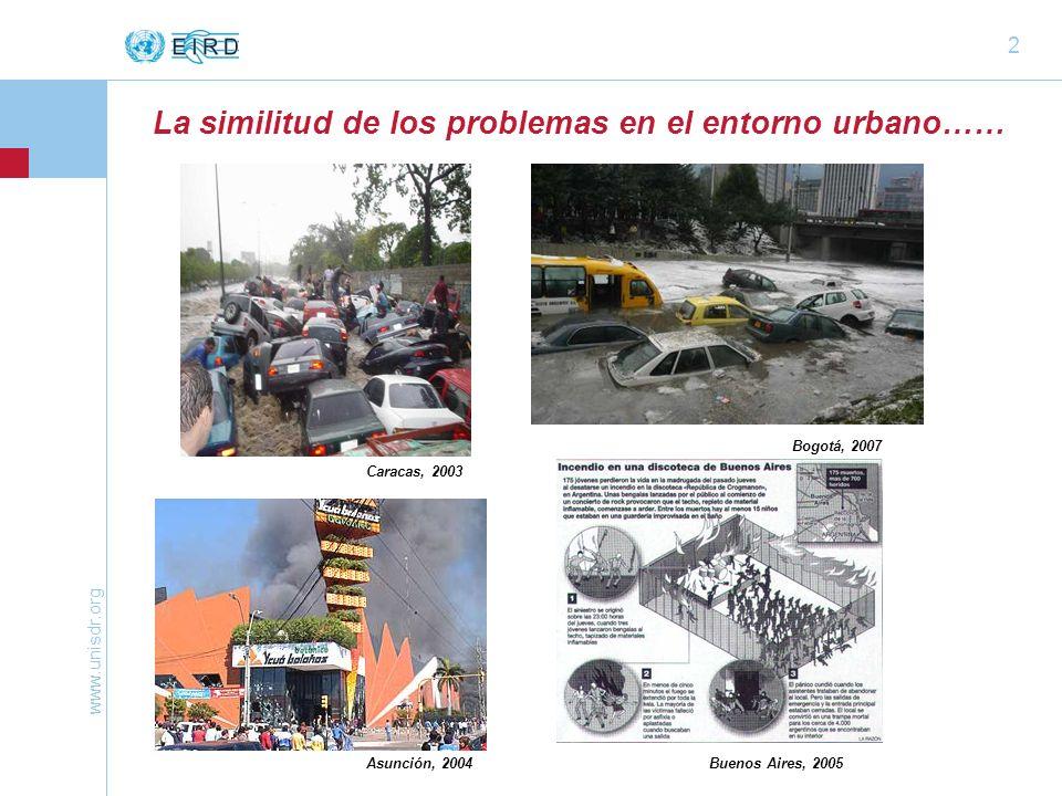 www.unisdr.org 2 La similitud de los problemas en el entorno urbano…… Caracas, 2003 Asunción, 2004 Bogotá, 2007 Buenos Aires, 2005