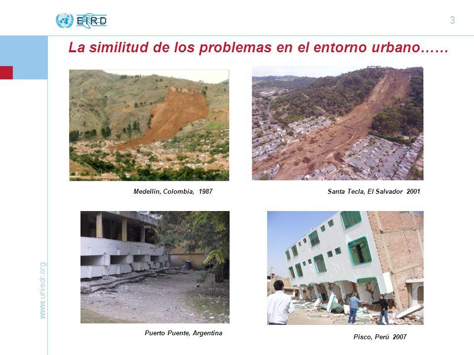 www.unisdr.org 3 Santa Tecla, El Salvador 2001 Pisco, Perú 2007 Medellín, Colombia, 1987 Puerto Puente, Argentina La similitud de los problemas en el entorno urbano……