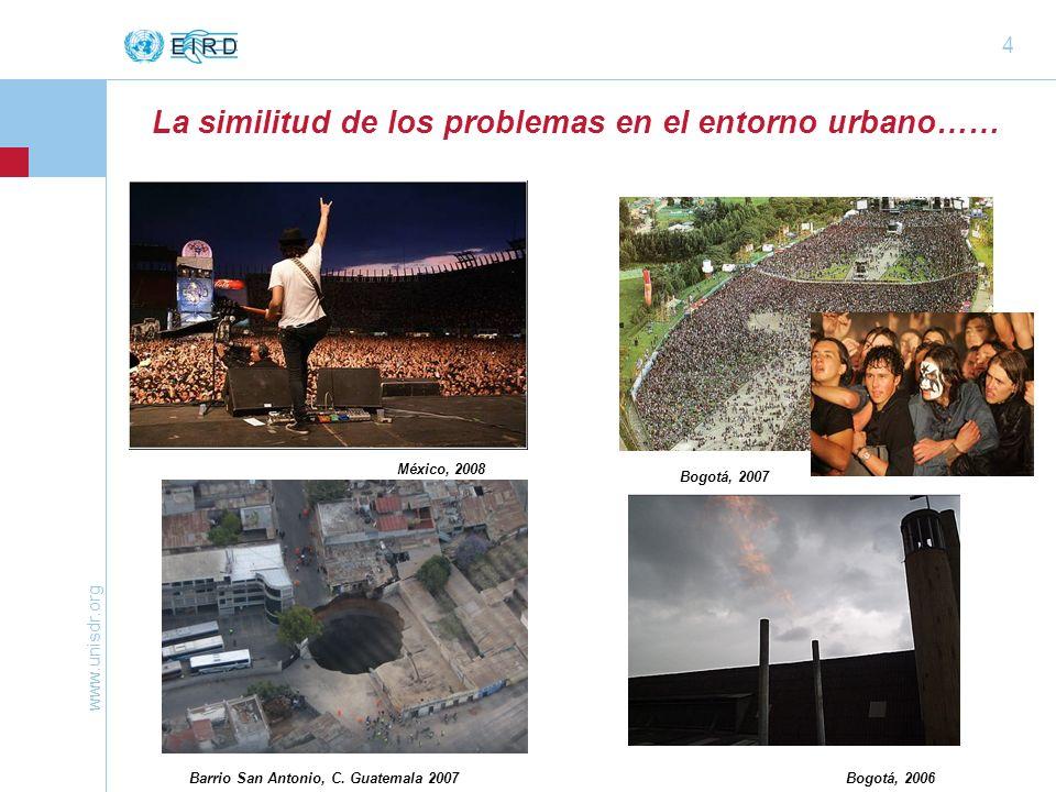 www.unisdr.org 4 Bogotá, 2007 México, 2008 La similitud de los problemas en el entorno urbano…… Barrio San Antonio, C. Guatemala 2007Bogotá, 2006