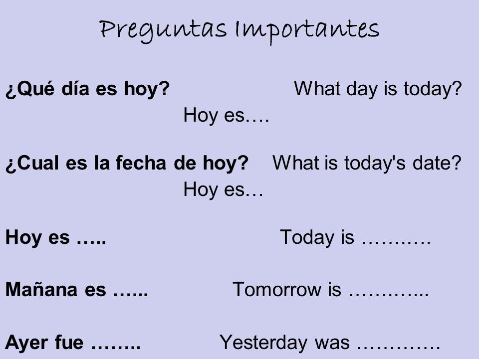 Preguntas Importantes ¿Qué día es hoy? What day is today? Hoy es…. ¿Cual es la fecha de hoy? What is today's date? Hoy es… Hoy es ….. Today is …….…. M