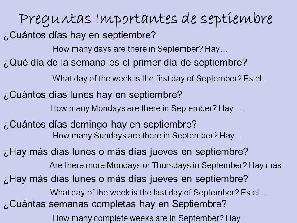 Preguntas Importantes de septiembre ¿Cuántos días hay en septiembre? ¿Qué día de la semana es el primer día de septiembre? ¿Cuántos días lunes hay en