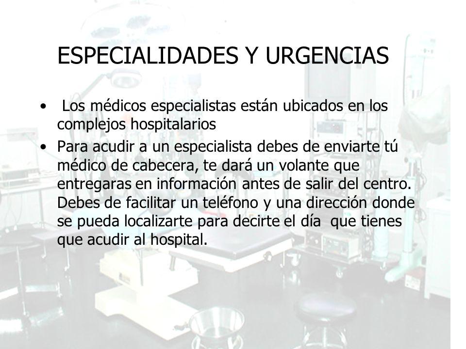 Guía de Recursos de la población Inmigrante ESPECIALIDADES Y URGENCIAS Los médicos especialistas están ubicados en los complejos hospitalarios Para ac