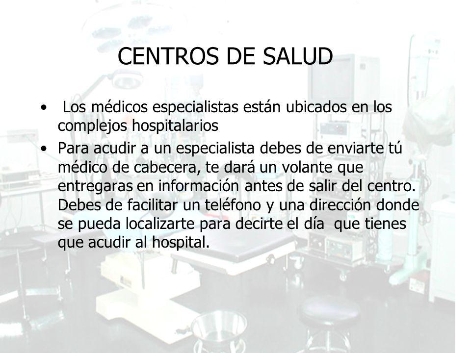 Guía de Recursos de la población Inmigrante CENTROS DE SALUD Los médicos especialistas están ubicados en los complejos hospitalarios Para acudir a un