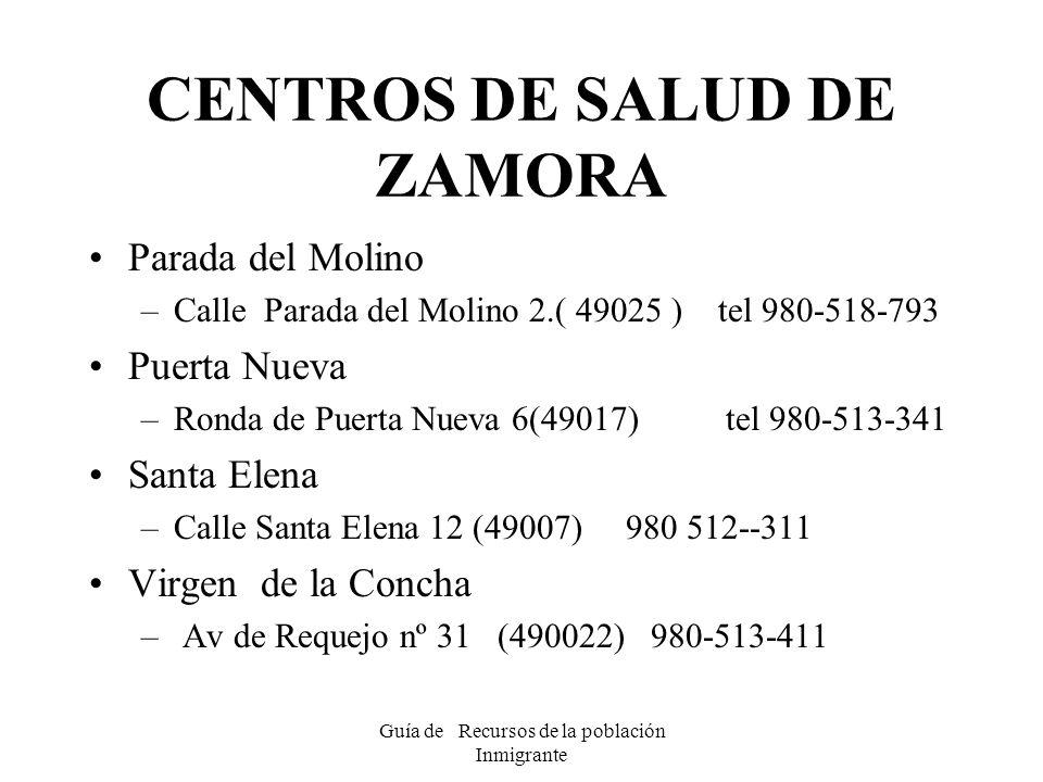 Guía de Recursos de la población Inmigrante CENTROS DE SALUD DE ZAMORA Parada del Molino –Calle Parada del Molino 2.( 49025 ) tel 980-518-793 Puerta N