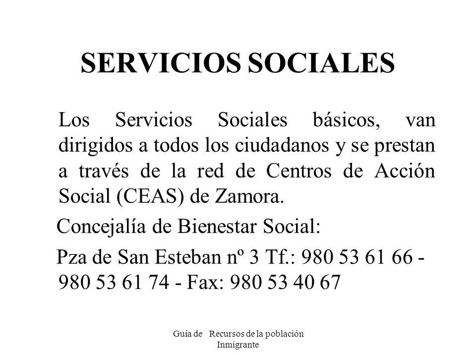 Guía de Recursos de la población Inmigrante SERVICIOS SOCIALES Los Servicios Sociales básicos, van dirigidos a todos los ciudadanos y se prestan a tra