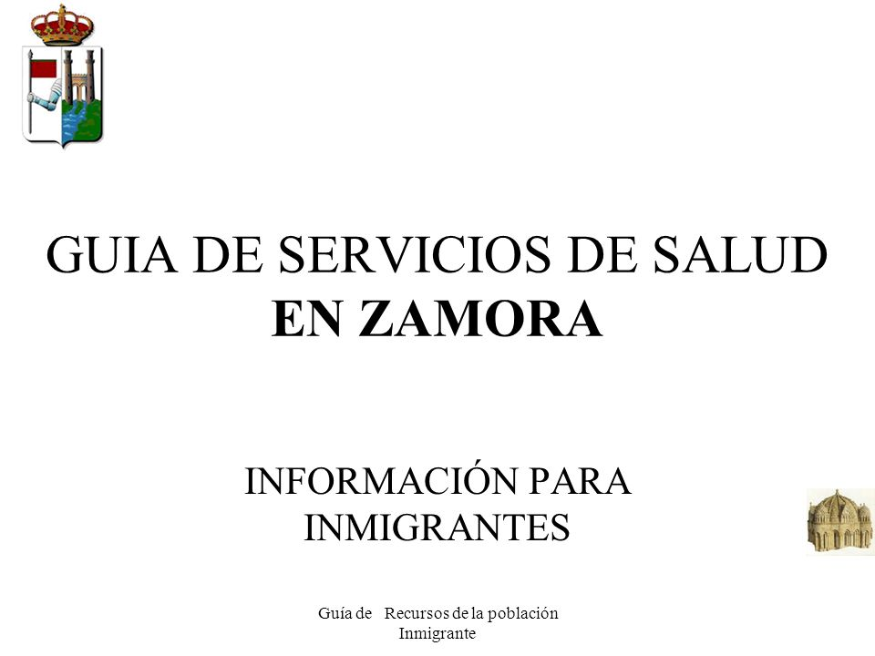 Guía de Recursos de la población Inmigrante GUIA DE SERVICIOS DE SALUD EN ZAMORA INFORMACIÓN PARA INMIGRANTES