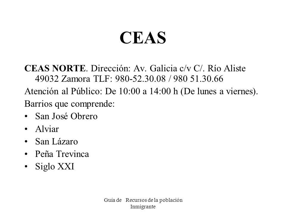 Guía de Recursos de la población Inmigrante CEAS CEAS NORTE. Dirección: Av. Galicia c/v C/. Río Aliste 49032 Zamora TLF: 980-52.30.08 / 980 51.30.66 A