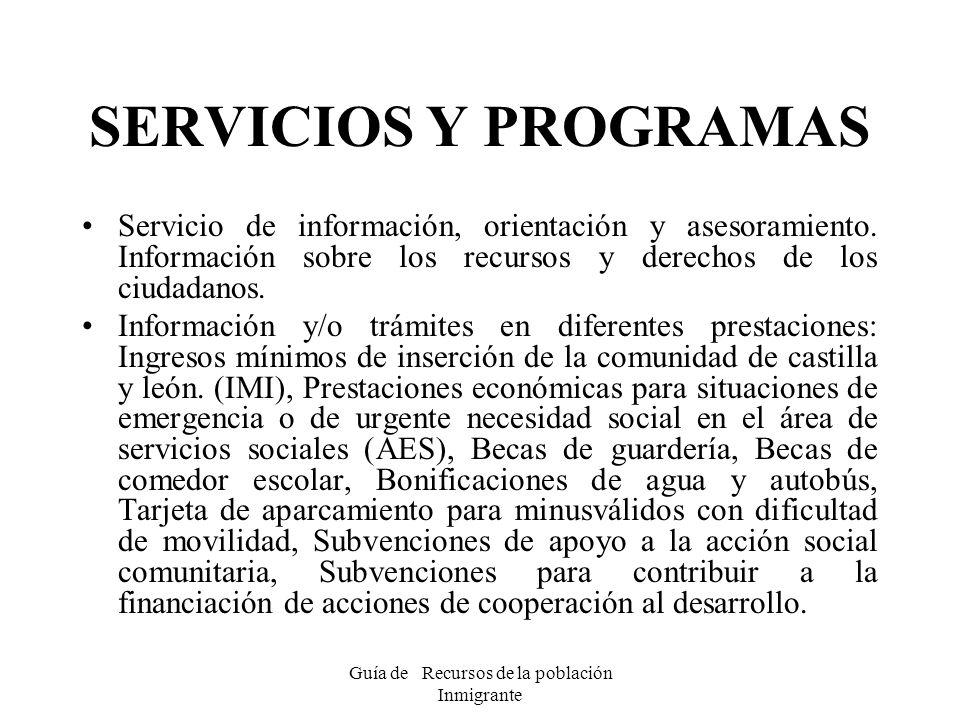 Guía de Recursos de la población Inmigrante SERVICIOS Y PROGRAMAS Servicio de información, orientación y asesoramiento. Información sobre los recursos