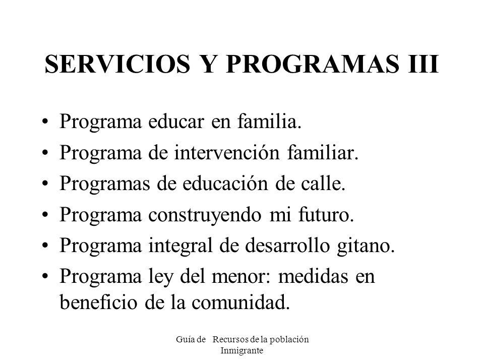 Guía de Recursos de la población Inmigrante SERVICIOS Y PROGRAMAS III Programa educar en familia. Programa de intervención familiar. Programas de educ