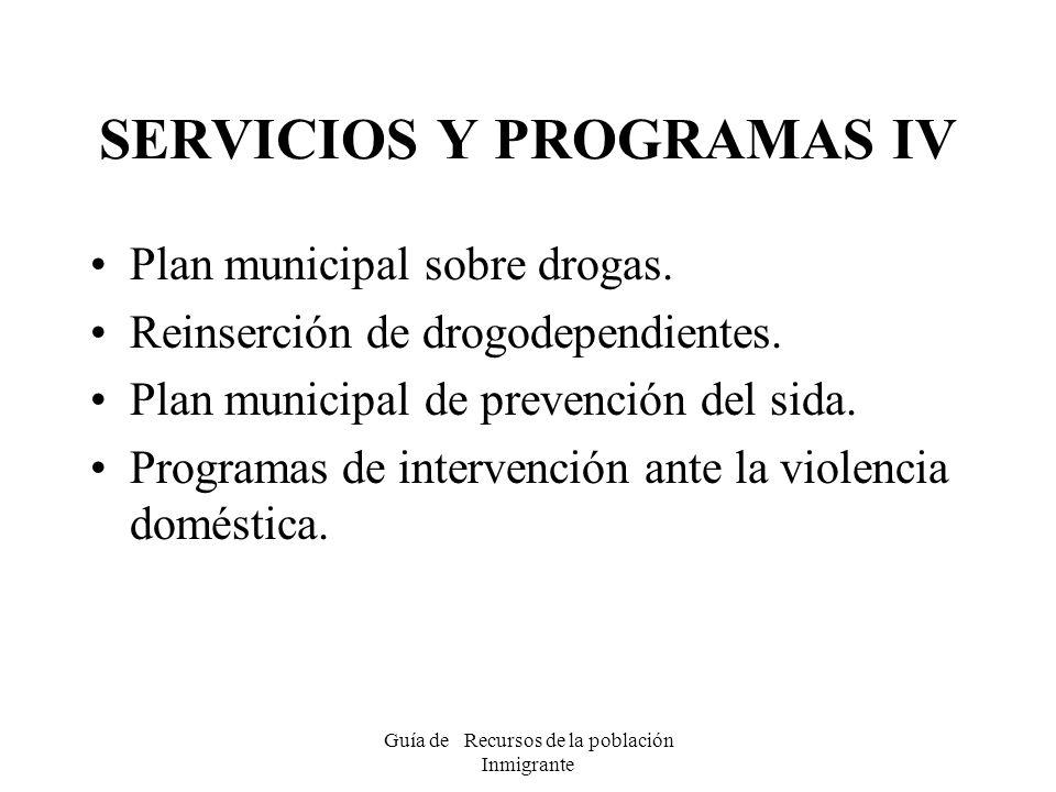 Guía de Recursos de la población Inmigrante SERVICIOS Y PROGRAMAS IV Plan municipal sobre drogas. Reinserción de drogodependientes. Plan municipal de