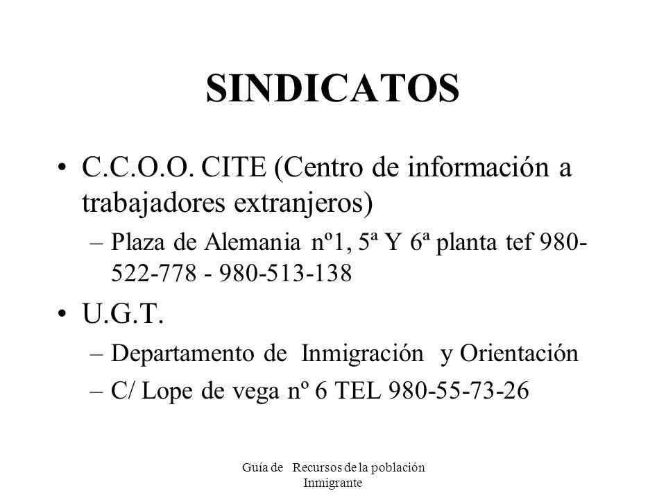 Guía de Recursos de la población Inmigrante SINDICATOS C.C.O.O. CITE (Centro de información a trabajadores extranjeros) –Plaza de Alemania nº1, 5ª Y 6