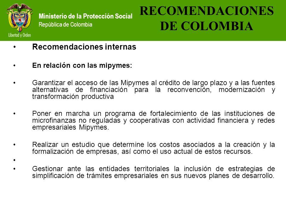 Ministerio de la Protección Social República de Colombia Recomendaciones internas En relación con las mipymes: Garantizar el acceso de las Mipymes al
