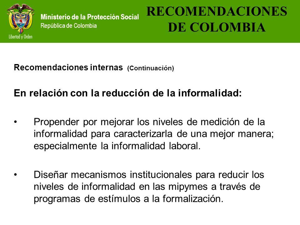 Ministerio de la Protección Social República de Colombia Recomendaciones internas (Continuación) En relación con la reducción de la informalidad: Prop