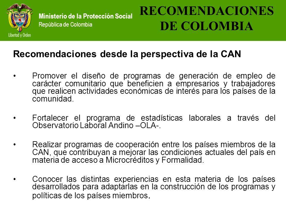Ministerio de la Protección Social República de Colombia Recomendaciones desde la perspectiva de la CAN Promover el diseño de programas de generación