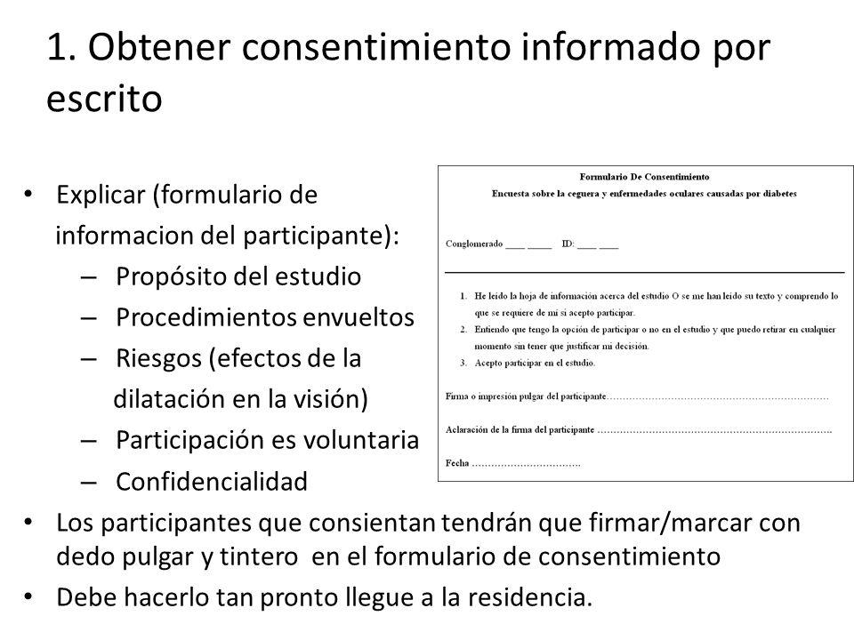 1. Obtener consentimiento informado por escrito Explicar (formulario de informacion del participante): – Propósito del estudio – Procedimientos envuel