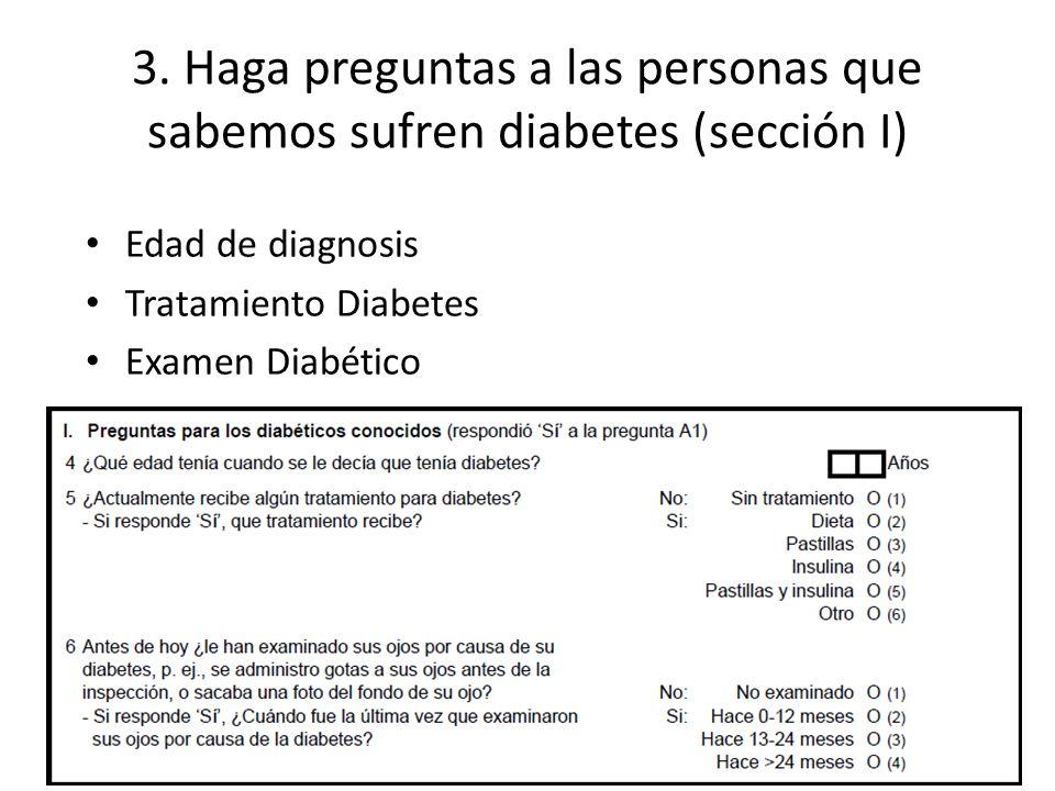 3. Haga preguntas a las personas que sabemos sufren diabetes (sección I) Edad de diagnosis Tratamiento Diabetes Examen Diabético