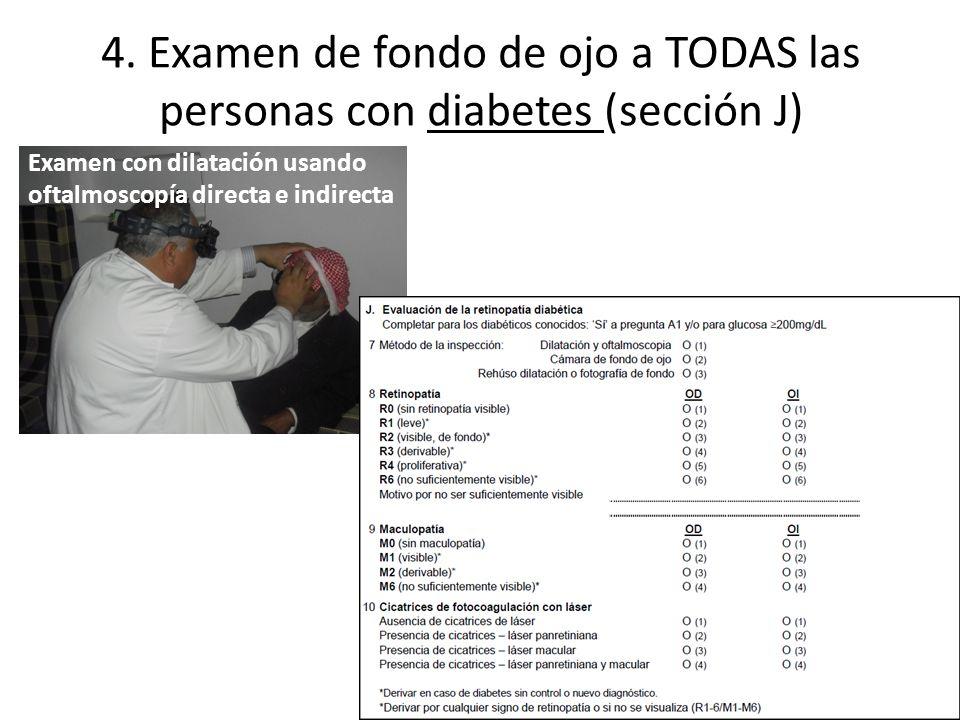 4. Examen de fondo de ojo a TODAS las personas con diabetes (sección J) Examen con dilatación usando oftalmoscopía directa e indirecta