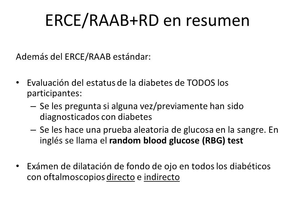 ERCE/RAAB+RD en resumen Además del ERCE/RAAB estándar: Evaluación del estatus de la diabetes de TODOS los participantes: – Se les pregunta si alguna v