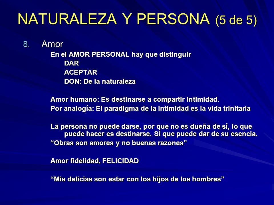 NATURALEZA Y PERSONA (5 de 5) 8. Amor En el AMOR PERSONAL hay que distinguir DARACEPTAR DON: De la naturaleza Amor humano: Es destinarse a compartir i