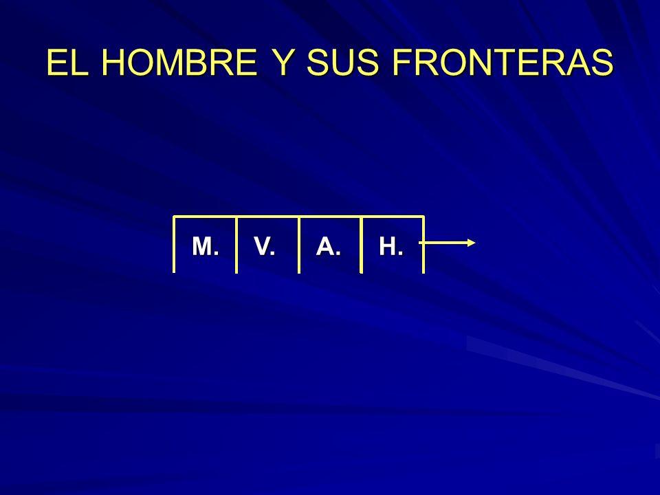 EL HOMBRE Y SUS FRONTERAS M.V.A.H.