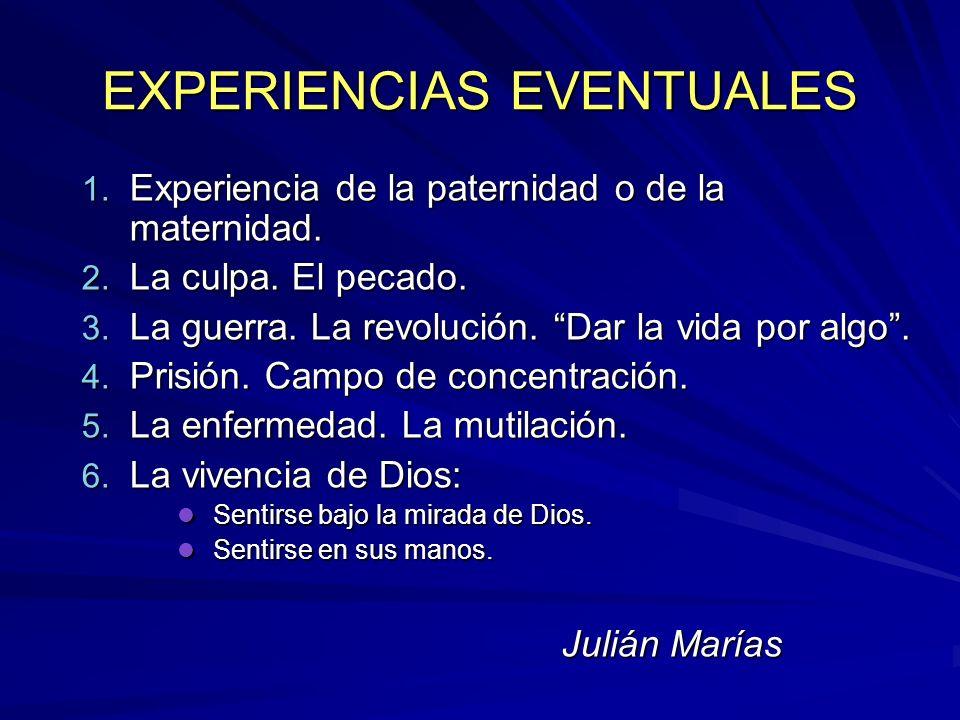 EXPERIENCIAS EVENTUALES 1. Experiencia de la paternidad o de la maternidad. 2. La culpa. El pecado. 3. La guerra. La revolución. Dar la vida por algo.