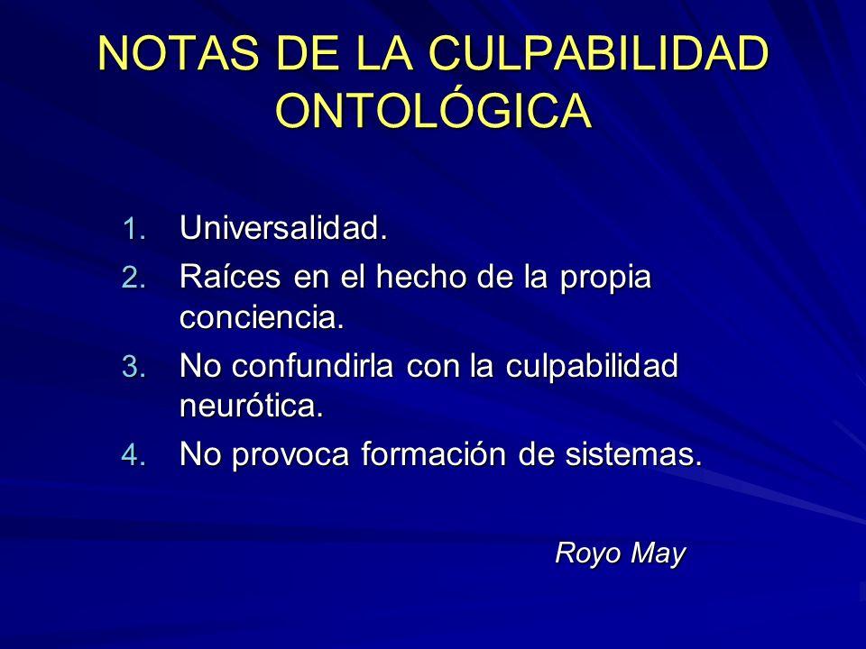 NOTAS DE LA CULPABILIDAD ONTOLÓGICA 1. Universalidad. 2. Raíces en el hecho de la propia conciencia. 3. No confundirla con la culpabilidad neurótica.
