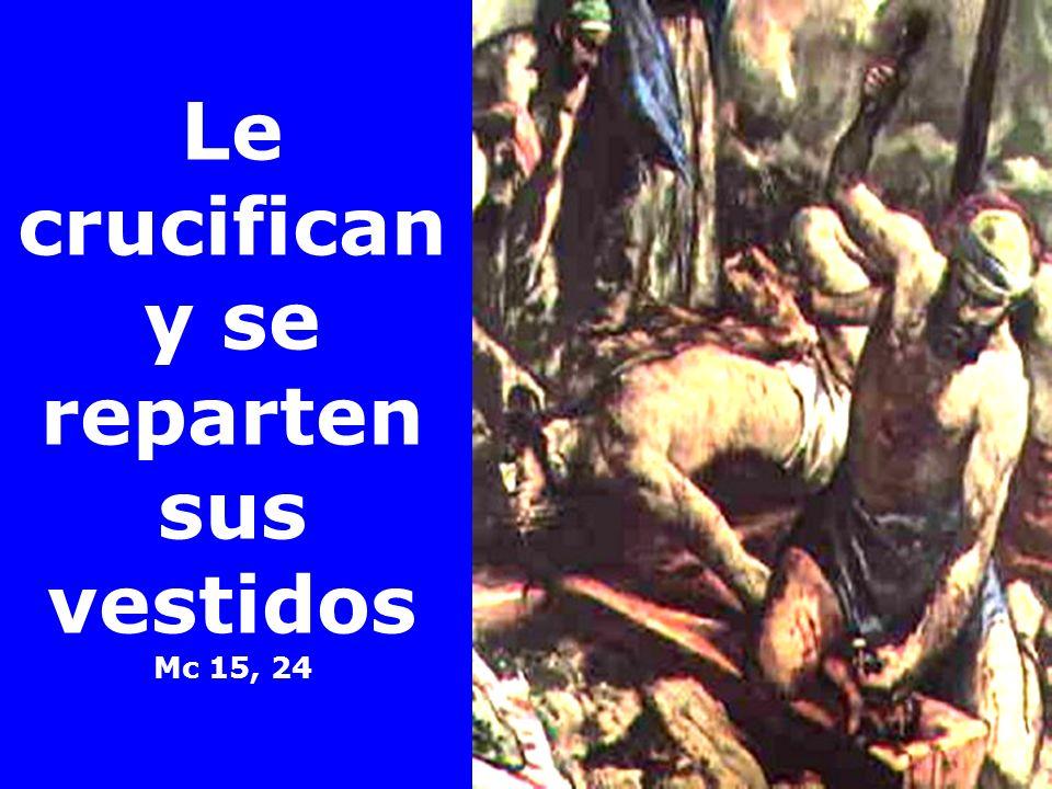 Le crucifican y se reparten sus vestidos Mc 15, 24
