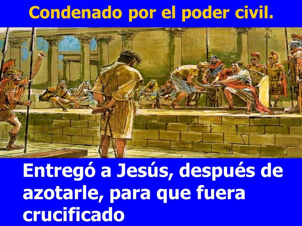 Condenado por el poder civil. Entregó a Jesús, después de azotarle, para que fuera crucificado