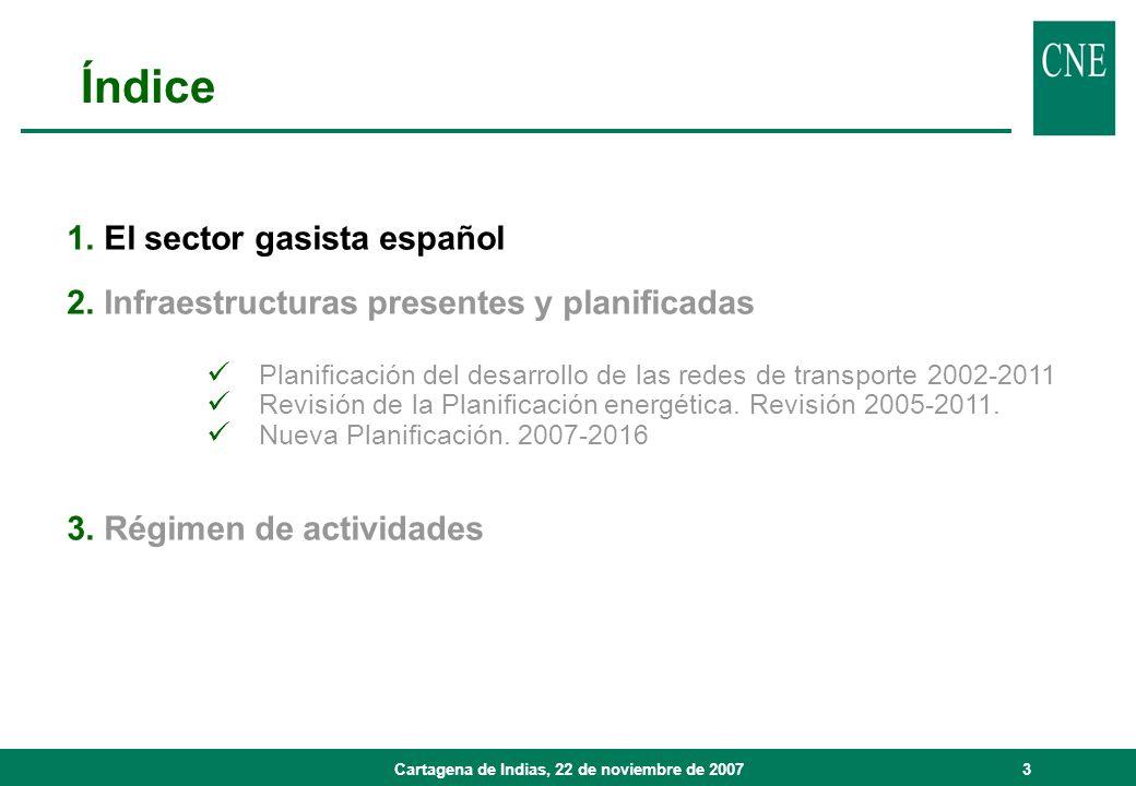 Cartagena de Indias, 22 de noviembre de 20073 1. El sector gasista español 2. Infraestructuras presentes y planificadas Planificación del desarrollo d