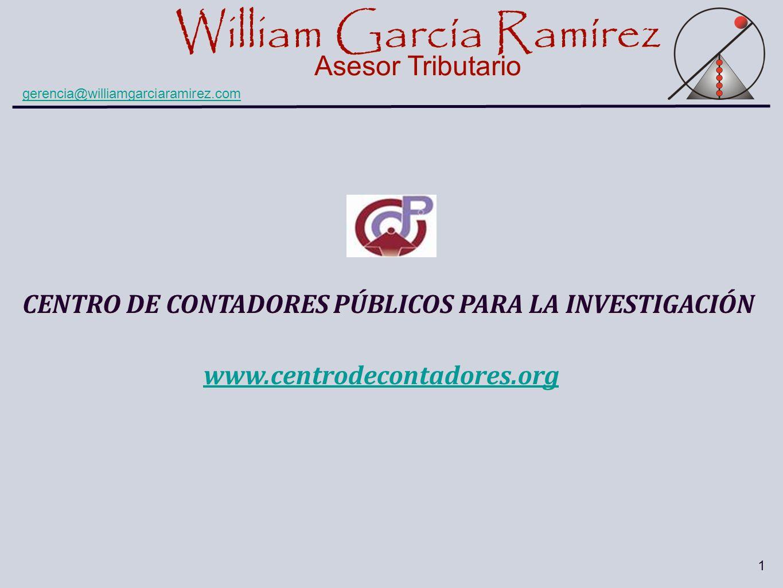 William García Ramírez Asesor Tributario William García Ramírez Asesor Tributario gerencia@williamgarciaramirez.com 1 CENTRO DE CONTADORES PÚBLICOS PA