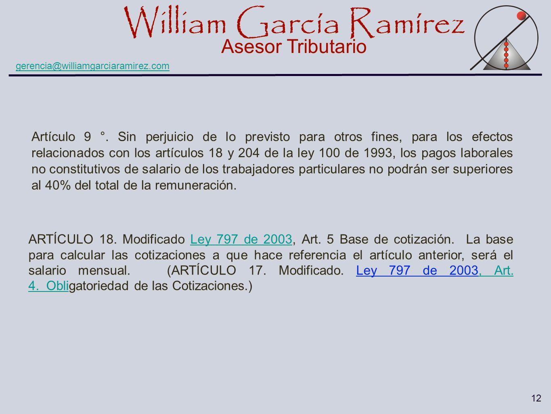 William García Ramírez Asesor Tributario William García Ramírez Asesor Tributario gerencia@williamgarciaramirez.com 12 Artículo 9 °. Sin perjuicio de